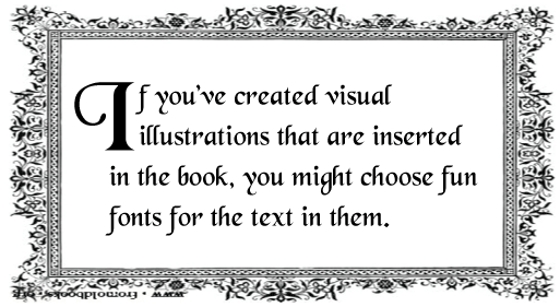 If you've created visual illustrations that are inserted in the book, you might choose fun fonts for the text in them.